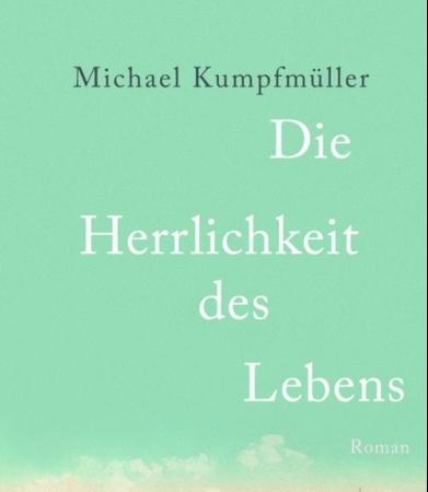 Die Herrlichkeit des LebensMichael Kumpfmüller