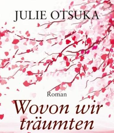 Wovon wir träumtenJulie Otsuka