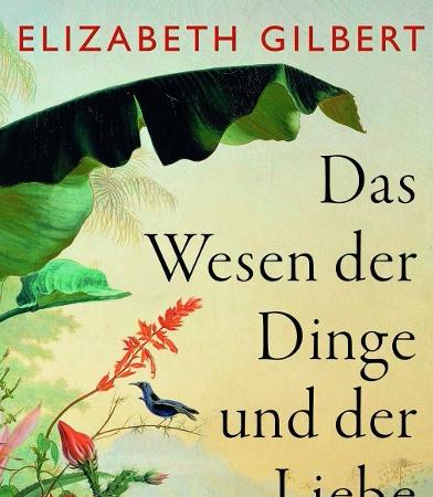 Das Wesen der Dinge und der LiebeElizabeth Gilbert
