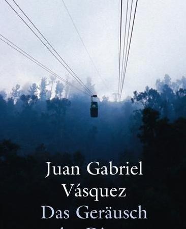 Das Geräusch der Dinge beim FallenJuan Gabriel Vásquez