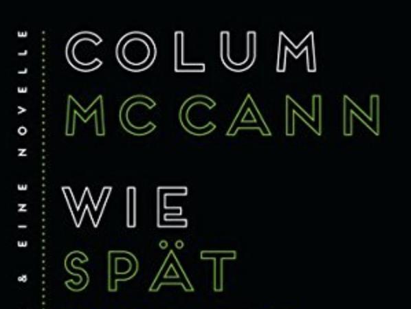 Colum McCann: Wie spät ist es dort, wo du bist?